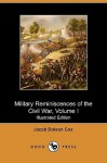 Military Reminiscences of the Civil War, Volume I (Illustrated Edition) (Dodo Press) - Jacob Dolson Cox