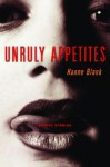 Unruly Appetites: Erotic Stories - Hanne Blank