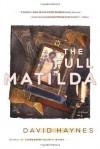 The Full Matilda: A Novel - David Haynes