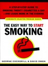 The Easy Way to Start Smoking: A Step-by-Step Guide to Smoking Twenty Cigarettes a Day-and Loads More in the Evening - George Cockerill, David L. Owen, David Owen