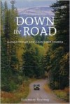 Down the Road: Journeys Through Small Town British Columbia - Rosemary Neering