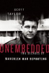 Unembedded: Two Decades of Maverick War Reporting - Scott Taylor