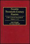 Notable Twentieth-Century Pianists: A Bio-Critical Sourcebook - John Gillespie, Anna Gillespie