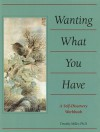 Wanting What You Have: A Workbook - Timothy Miller