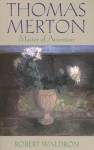 Thomas Merton: Master of Attention: An Exploration of Prayer - Robert G. Waldron