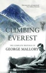 Climbing Everest: The Complete Writings of George Leigh Mallory - George Mallory, Peter Gillman