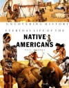 Everyday Life Of The Native Americans (Uncovering History) - Neil Morris