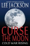 Curse the Moon: Cold War Rising - Lee Jackson