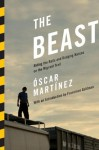 The Beast: Riding the Rails and Dodging Narcos on the Migrant Trail - Óscar Martínez, Daniela Maria Ugaz, John Washington, Francisco Goldman