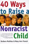 40 Ways to Raise a Nonracist Child - Barbara Mathias, Mary Ann French