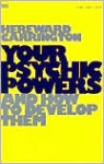 Your Psychic Powers and How to Develop Them - Hereward Carrington
