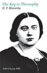 The Key to Theosophy - Helena Petrovna Blavatsky, Joy Mills
