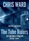 The Tube Riders - Part One : London - Chris Ward