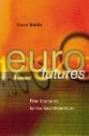 Eurofutures: Five Scenarios for the Next Millennium - David Smith