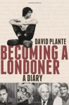 Becoming a Londoner: A Diary - David Plante