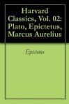 Harvard Classics, Vol. 02: Plato, Epictetus, Marcus Aurelius - Plato, Epictetus, Marcus Aurelius