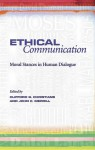 Ethical Communication: Moral Stances in Human Dialogue - Clifford Christians, John Merrill, John C. Merrill