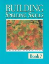 Building Spelling Skills, Book 7: Building with Prefixes and Suffixes - Garry Moes, Michael McHugh