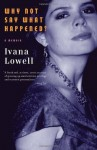 Why Not Say What Happened?: A Memoir (Vintage) - Ivana Lowell