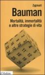 Mortalità, immortalità e altre strategie di vita - Zygmunt Bauman