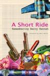 A Short Ride: Remembering Barry Hannah - Neil White, Brad Watson, Jim Dees, Glennray Tutor, Louis Bourgeois