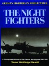 The Night Fighters: A Photographic History of the German Nachtjager 1940-1945 (German Fighters of World War I) - Werner Held, Holger Nauroth