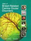 Atlas of Breed-Related Canine Ocular Disorders: - Kerry L. Ketring, Mary B. Glaze