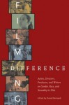 Filming Difference: Actors, Directors, Producers, and Writers on Gender, Race, and Sexuality in Film - Daniel Bernardi