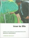 True to Life: Twenty-Five Years of Conversations with David Hockney - Lawrence Weschler