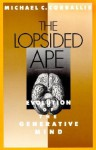 The Lopsided Ape: Evolution of the Generative Mind - Michael C. Corballis