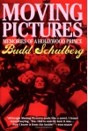 Moving Pictures: Memories of a Hollywood Prince - Budd Schulberg