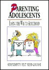 Parenting Adolescents: Easing the Way to Adulthood - Richard Peace, Cathy Tardif