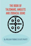 The Book of Talismans, Amulets and Zodiacal Gems - William Thomas, Kate Pavitt