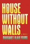 House Without Walls - Margaret Blair Young