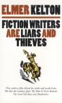 Fiction Writers Are Liars and Thieves - Elmer Kelton, Elmer Keleton