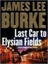 Last Car To Elysian Fields (Dave Robicheaux, #13) - James Lee Burke