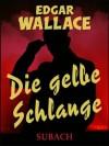 Die gelbe Schlange (German Edition) - Edgar Wallace, Eckhard Henkel, Ravi Ravendro