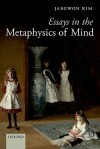 Essays in the Metaphysics of Mind - Jaegwon Kim