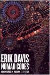 Nomad Codes: Adventures in Modern Esoterica - Erik Davis, Susan Willmarth