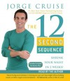 The 12 Second Sequence: Shrink Your Waist in Two Weeks - Jorge Cruise