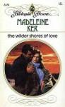 The Wilder Shores of Love - Madeleine Ker