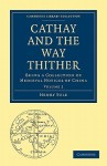 Cathay and the Way Thither - Henry Yule