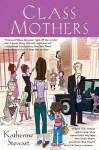 Class Mothers - Katherine Stewart