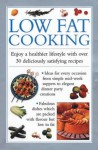 Low Fat Cooking: Enjoy a Healthier Lifestyle with Over 30 Deliciously Satisfying Recipes - Anness Editorial