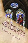 100 Questions for Christians - Robert Smith