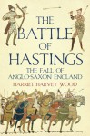 The Battle of Hastings: The Fall of Anglo-Saxon England - Harriet Harvey Wood