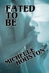 Fated to Be - Michelle Houston