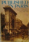 Published in Paris: American and British Writers, Printers, and Publishers in Paris, 1920-1939 - Hugh D. Ford, Janet Flanner