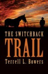 Switchback Trail - Terrell L. Bowers