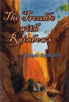 The Trouble with Rainbows (Rainbow Rock Series) - Susan Aylworth